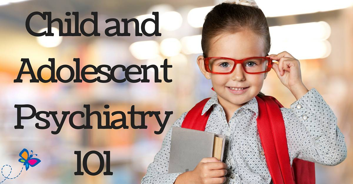 child and adolescent psychiatry 101