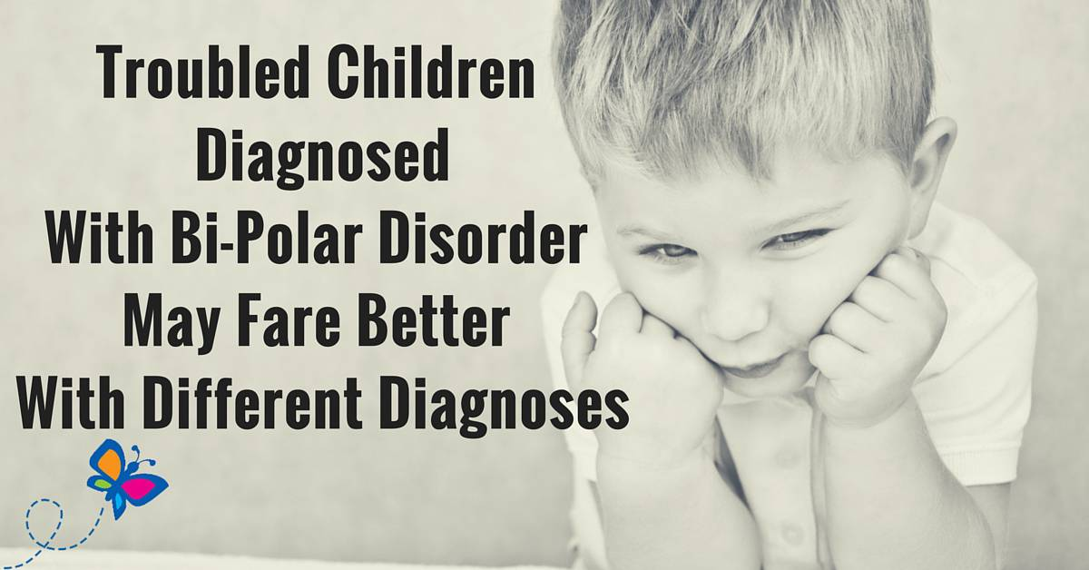 Troubled Children Diagnosed With Bi-Polar DisorderMay Fare Better With Different Diagnoses