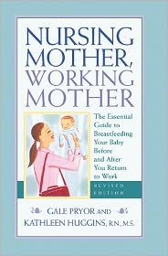 118831201 Nursing Mother, Working Mother: the essential guide for breastfeeding and staying close to your baby after you return to work...