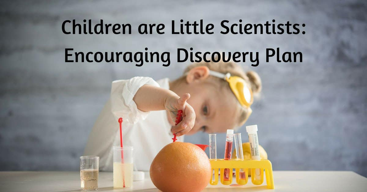 Children Are Little Scientists Encouraging Discovery Plan