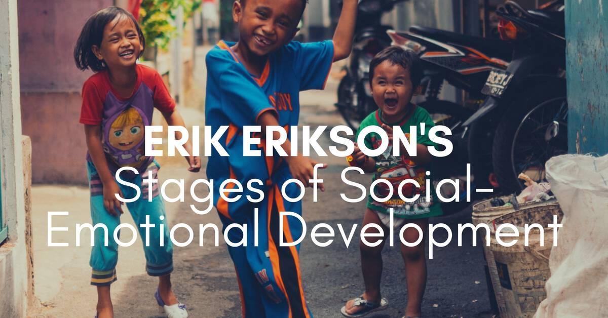 Erik Erikson's Stages of Social-Emotional Development
