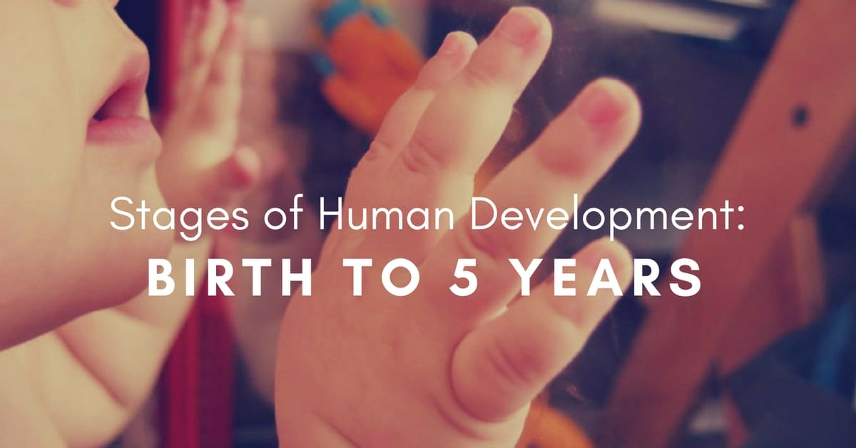Stages of Human Development- Birth to 5 Years
