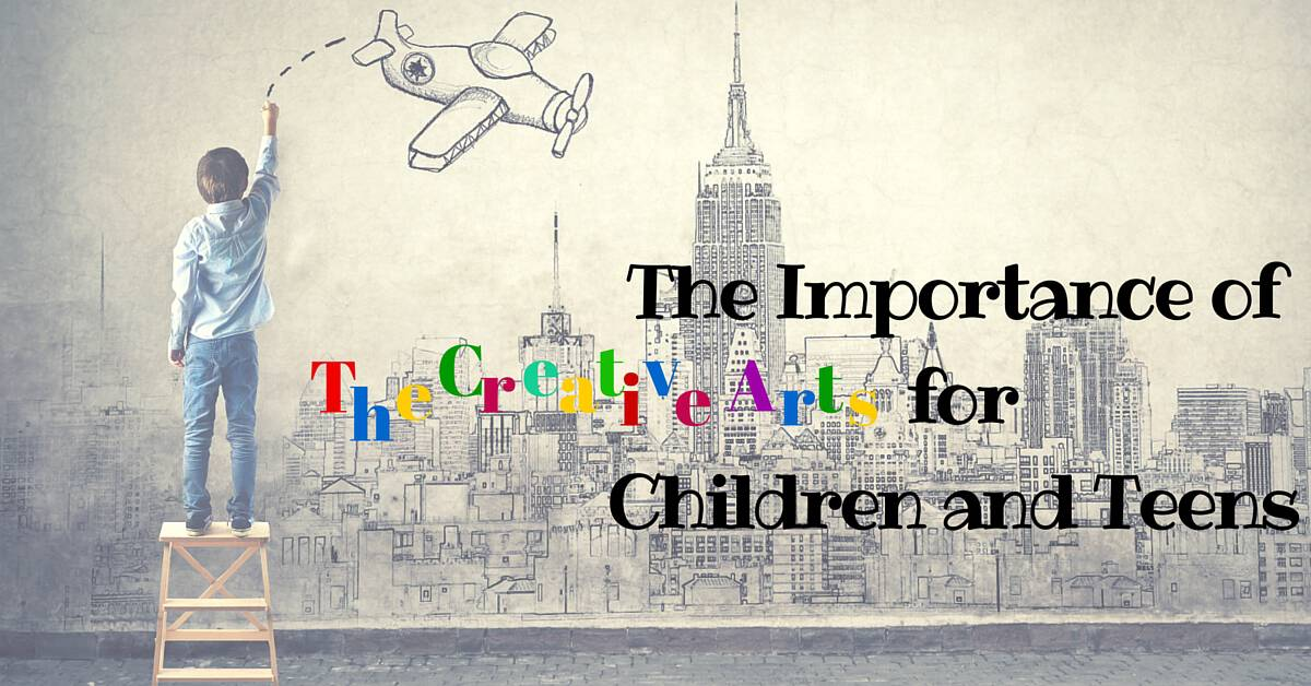 the importance of the creative arts for children and teens