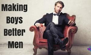 Making Boys Better Men