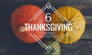 6 Thanksgiving Ideas Blog