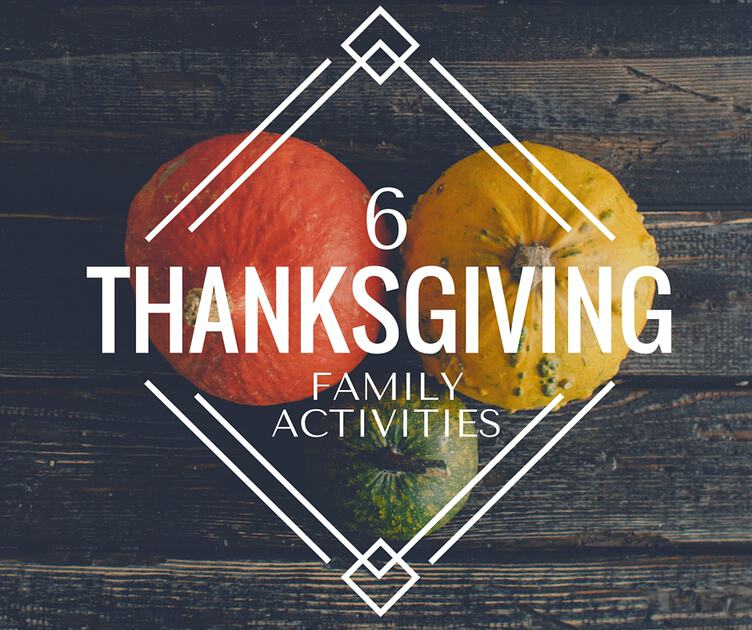 6 Thanksgiving Ideas