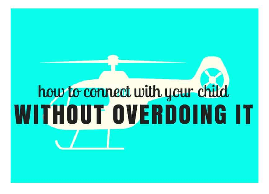 How to Connect with Your Child without Overdoing It