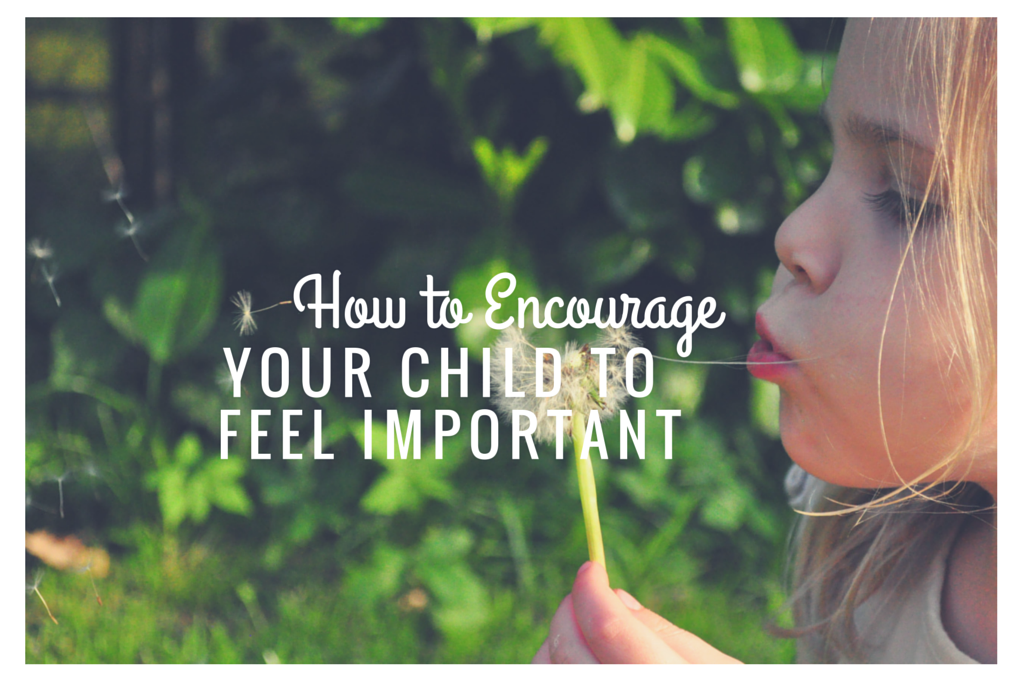 How to Encourage Your Child to Feel Important