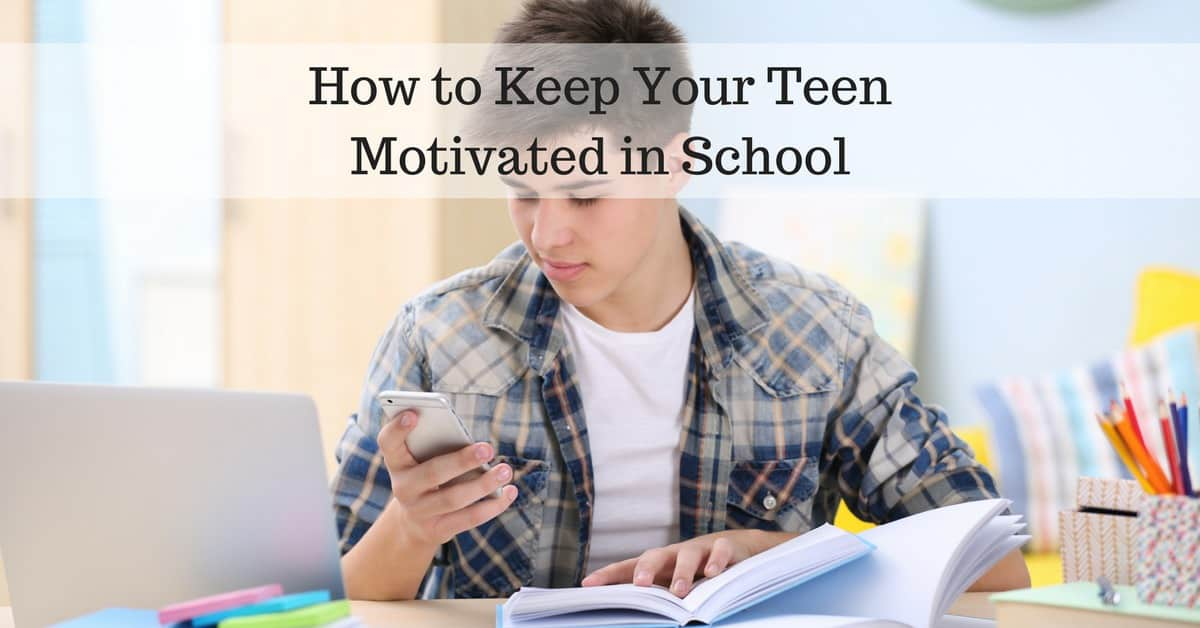 How to Keep Your Teen Motivated in School