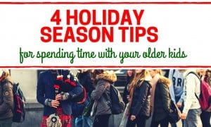 4 Holiday Season Tips for Spending Time with Teens and Tweens Blog