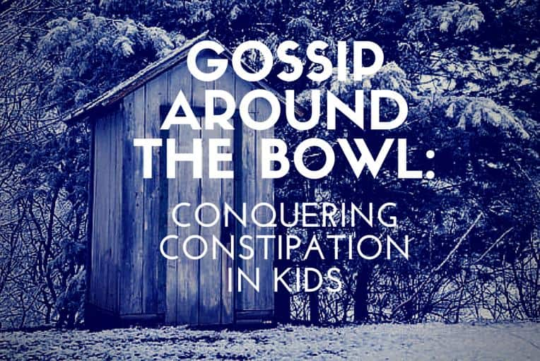 Gossip Around the Bowl Conquering Constipation in Kids
