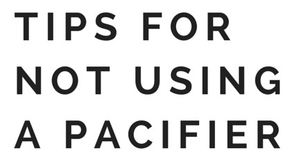 Tips for Not Using a Pacifier