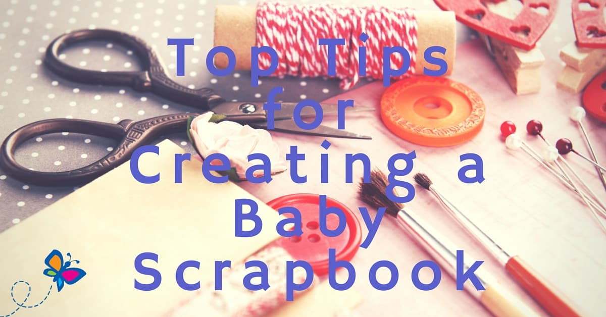 Top Tips for Creating a Baby Scrapbook