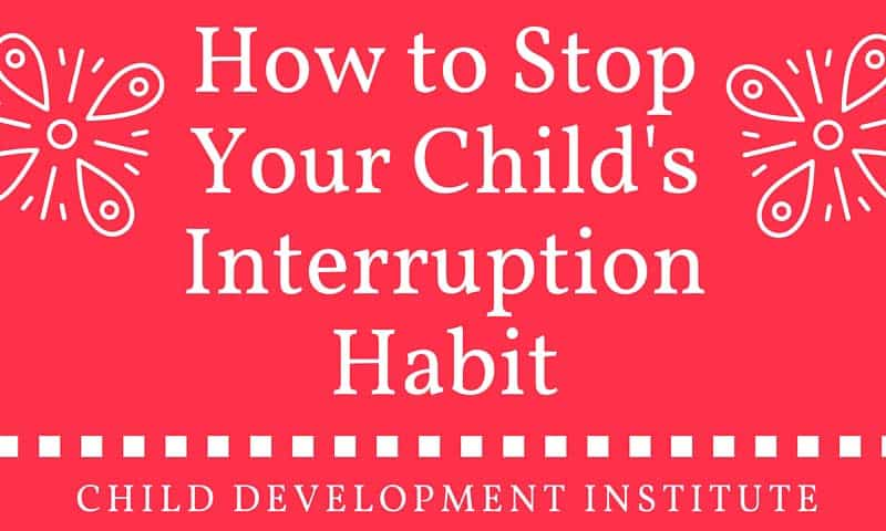 How to Stop Your Childs Interruption Habit Blog