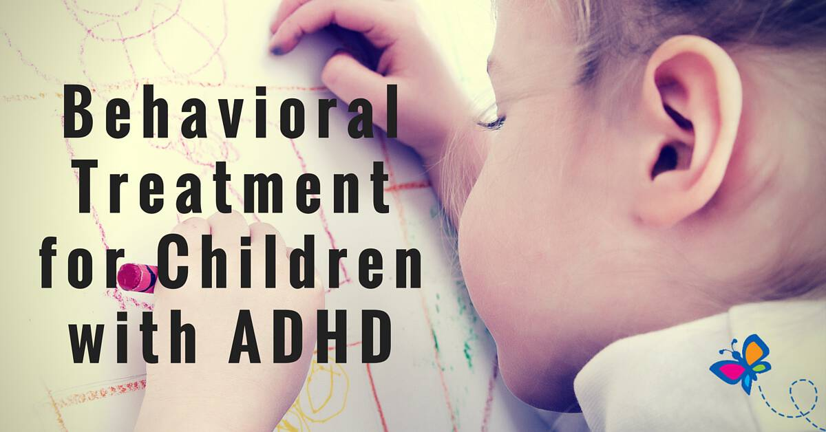 Behavioral Treatments For Kids With Adhd >> Behavioral Treatment For Children With Adhd