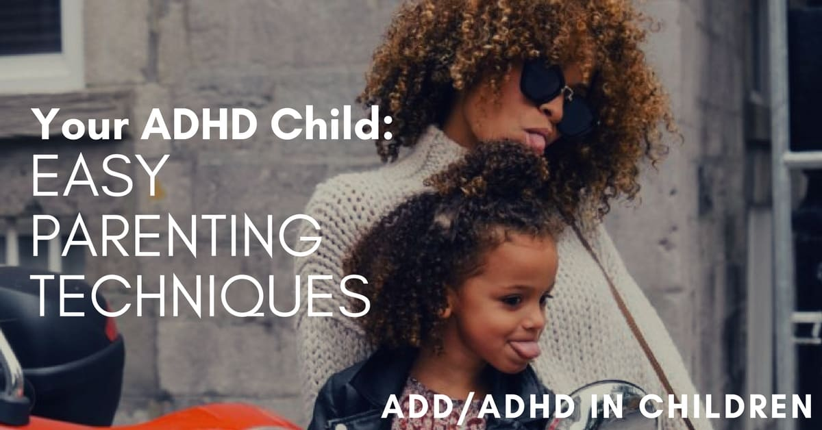 Your ADHD Child- Easy Parenting Techniques