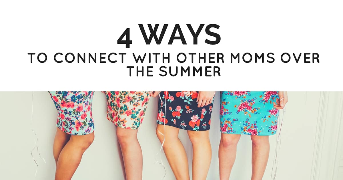 4 Ways to Connect with Other Moms Over the Summer