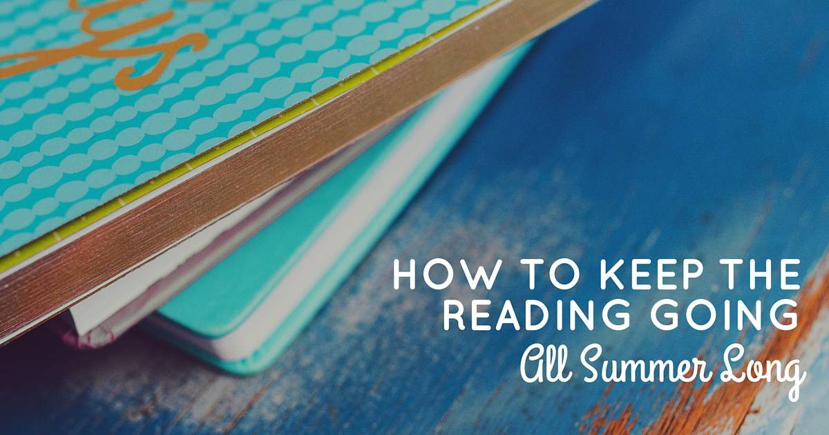How to Keep the Reading Going All Summer Long
