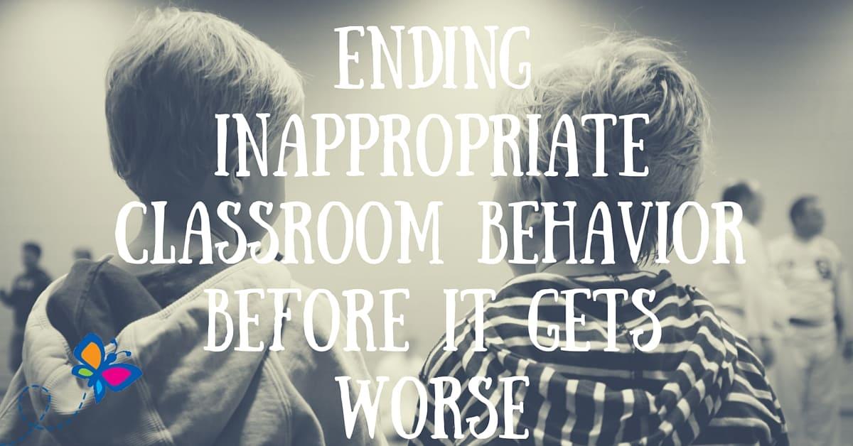 Ending Inappropriate Classroom Behavior