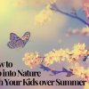 How to Tap into Nature with Your Kids