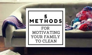 5 Methods for Motivating Your Family to Clean