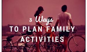 3 Ways to Plan Family Activities 715x493