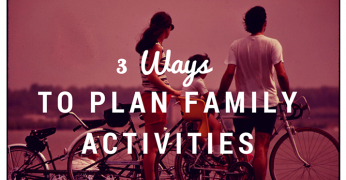 3 Ways to Plan Family Activities 715x493