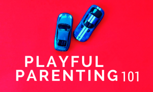Playful Parenting 101 Reworked