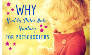 Why Fantasy Slides Into Reality for Preschoolers 700x474
