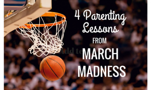 4 Parenting Lessons from March Madness 700x461