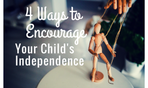 4 Ways to Encourage Your Child's Independence 700x476