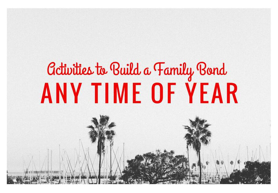 Activities to Build a Family Bond Any Time of Year