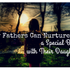 How Fathers Can Nurture a Special Bond with Their Daughters