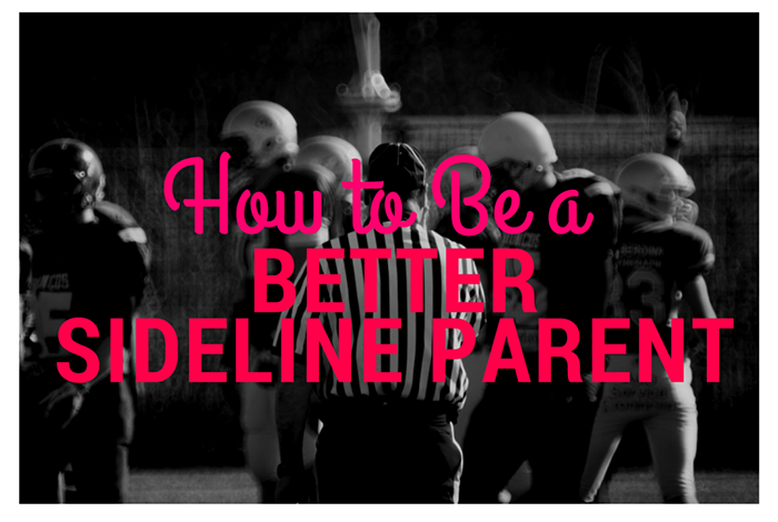 How to Be a Better Sideline Parent