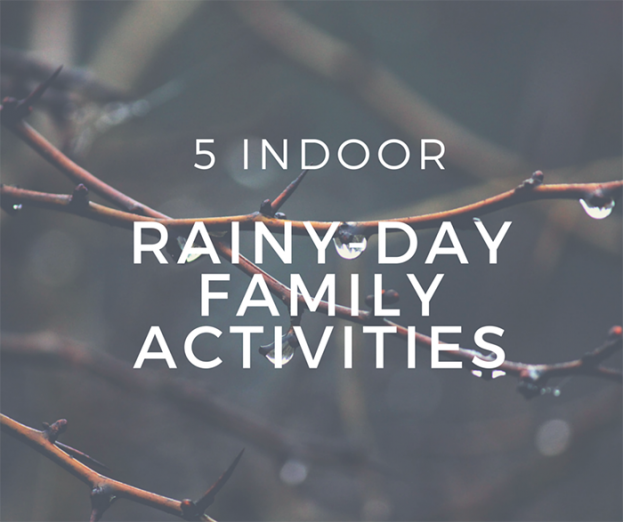 5 Indoor Rainy-Day Family Activities