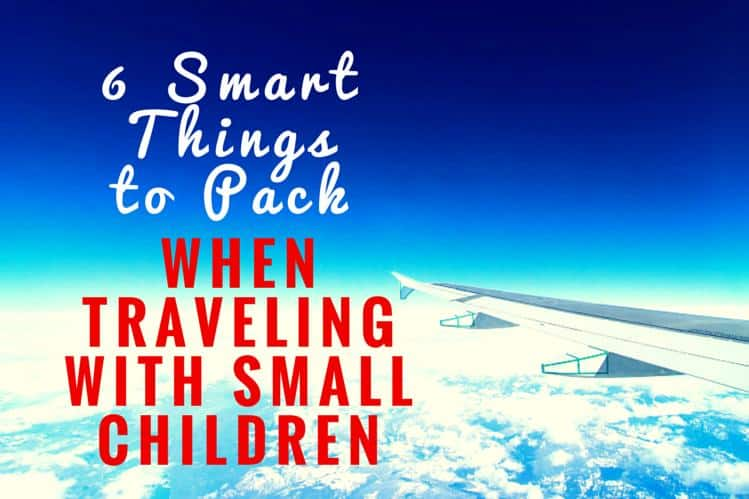 6 Smart Things to Pack When Traveling with Small Children