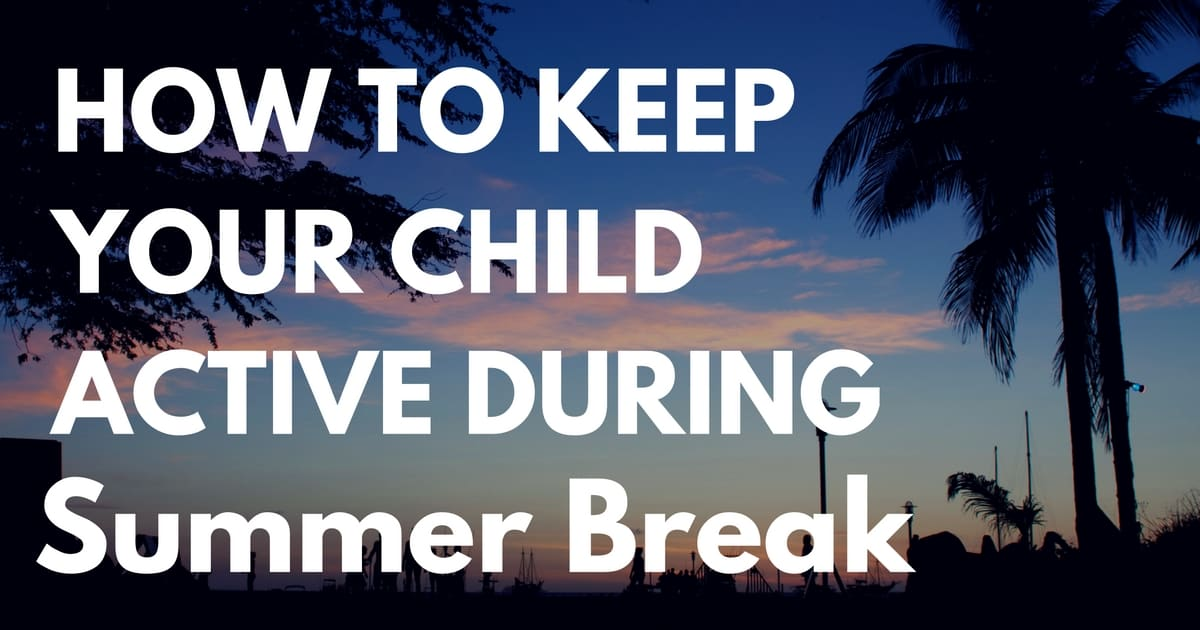 How to Keep Your Child Active During Summer Break