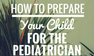 How to Prepare Your Child for the Pediatrician