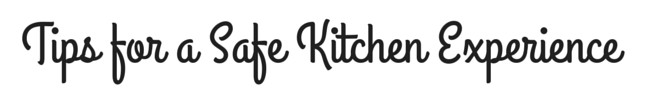 Tips for a Safe Kitchen Experience