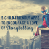 5 Child-Friendly Apps to Encourage a