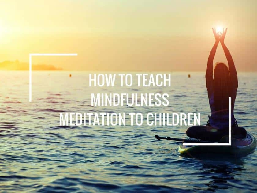 Is Mindfulness Meditation Good For Kids >> How To Teach Mindfulness Meditation To Children