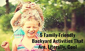 5 Family-Friendly Backyard Activities - featured