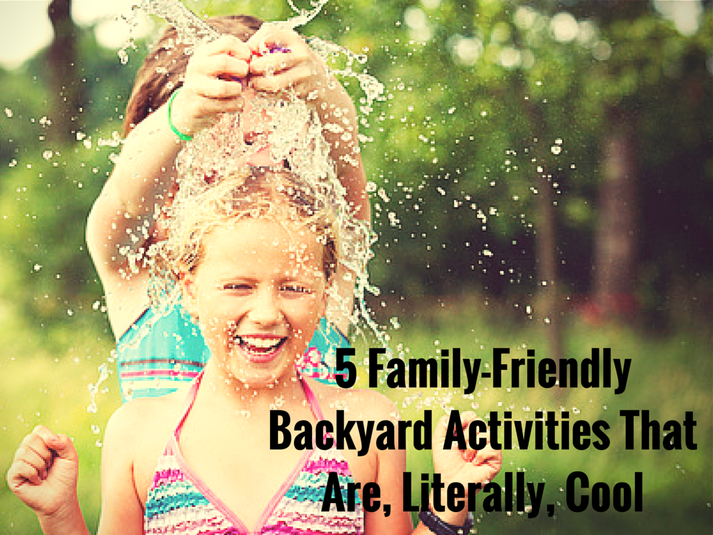 5 Family-Friendly Backyard Activities