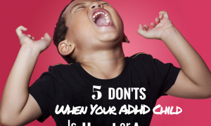 Five Don'ts When Your ADHD Child Is