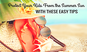Protect Your Kids From the Summer Sun-featured