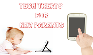 Tech-Treats-for-New-Parents-featured