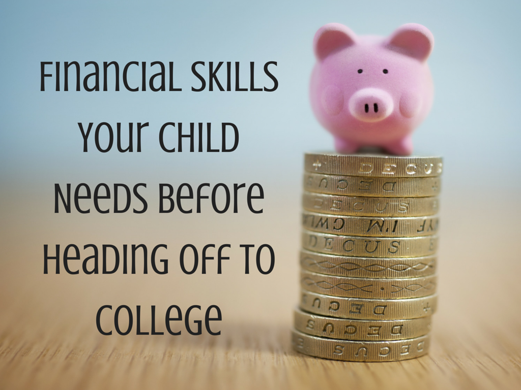 financial skills your child needs before heading off to college financial skills your child needs before 1