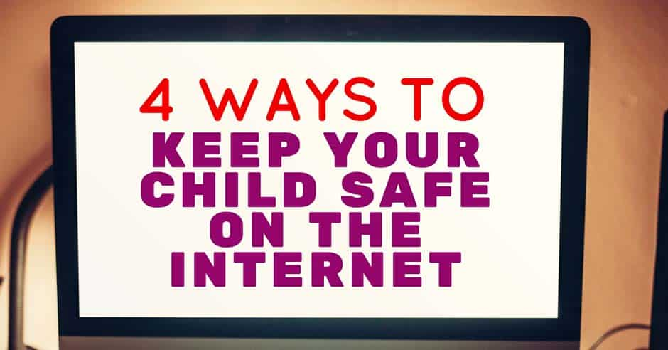4 Ways to Keep Your Child Safe on the Internet Blog