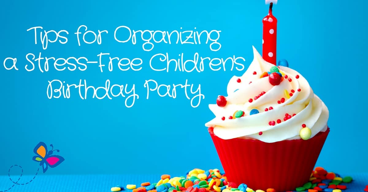 tips for organizing a stress free childrens birthday party