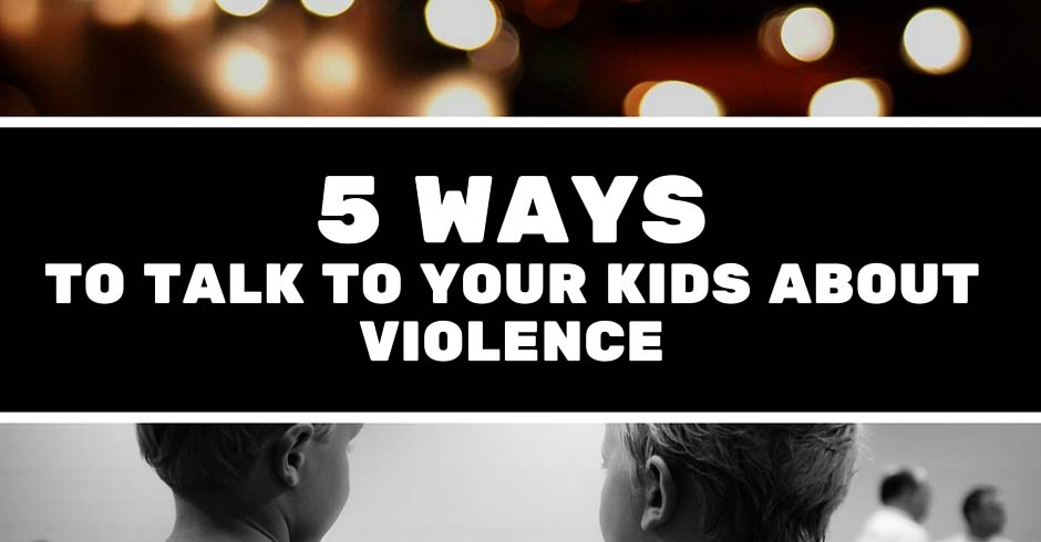 5 Ways to Talk to Your Kids About Violence Blog